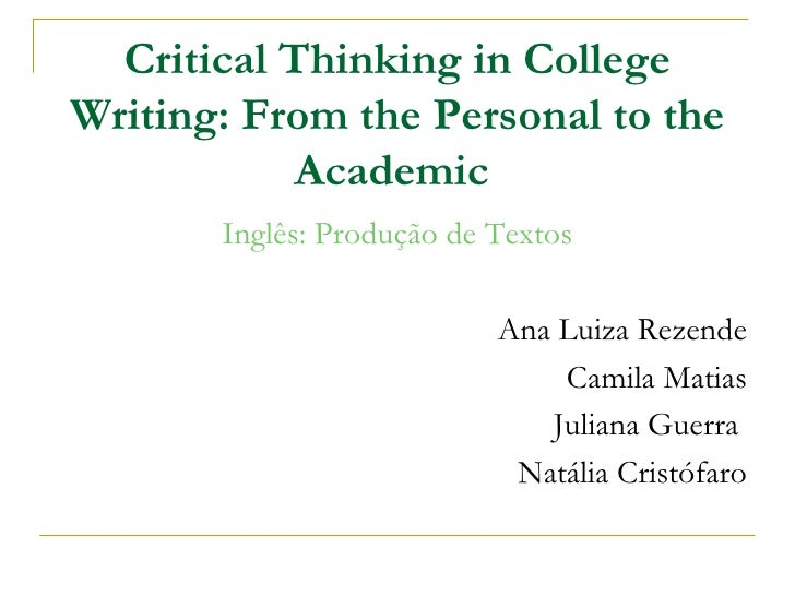 Critical Thinking in College Writing: From the Personal to the Academic  <ul><li>Inglês: Produção de Textos </li></ul><ul>...
