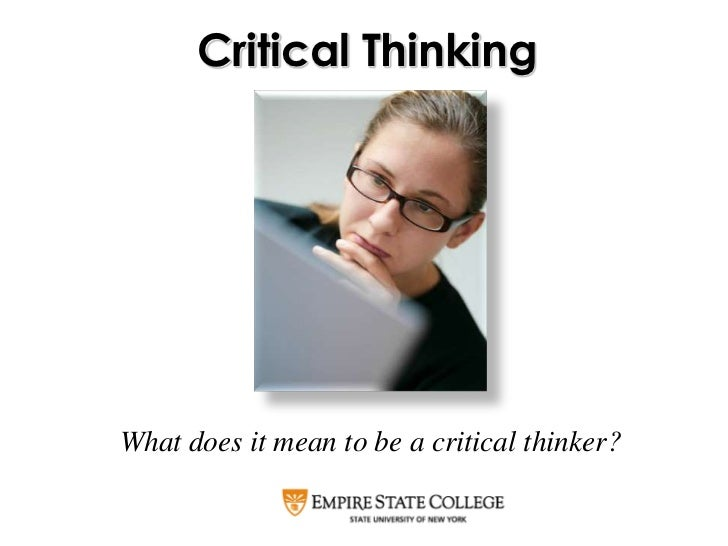 Critical ThinkingWhat does it mean to be a critical thinker?