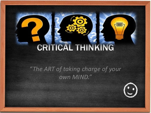 """CRITICAL THINKING""""The ART of taking charge of your          own MIND."""""""