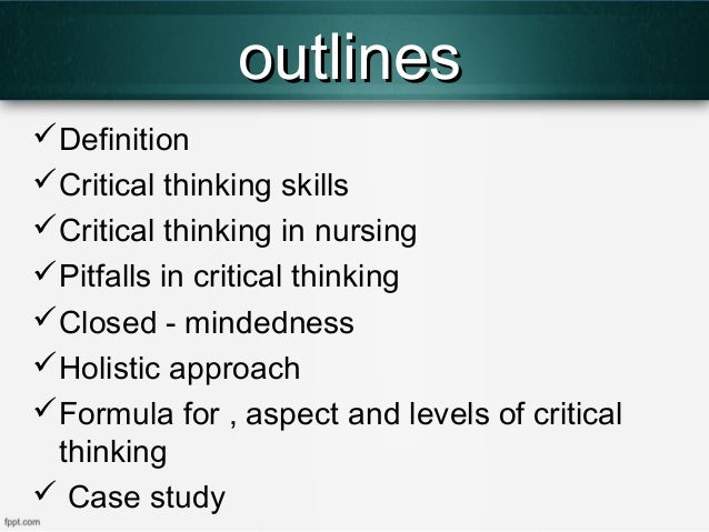 developing critical thinking in nursing education The construct critical thinking as a desirable educational outcome and realizes the   developing critical thinking skills in baccalaureate nursing students using.