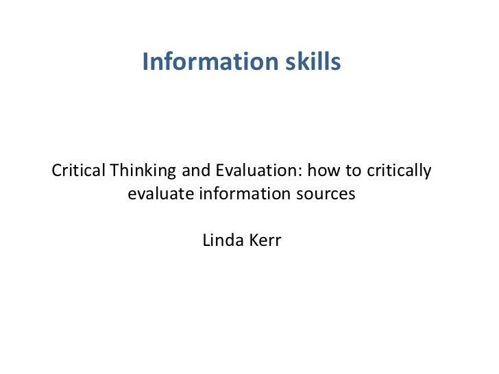 Information skillsCritical Thinking and Evaluation: how to critically           evaluate information sources              ...