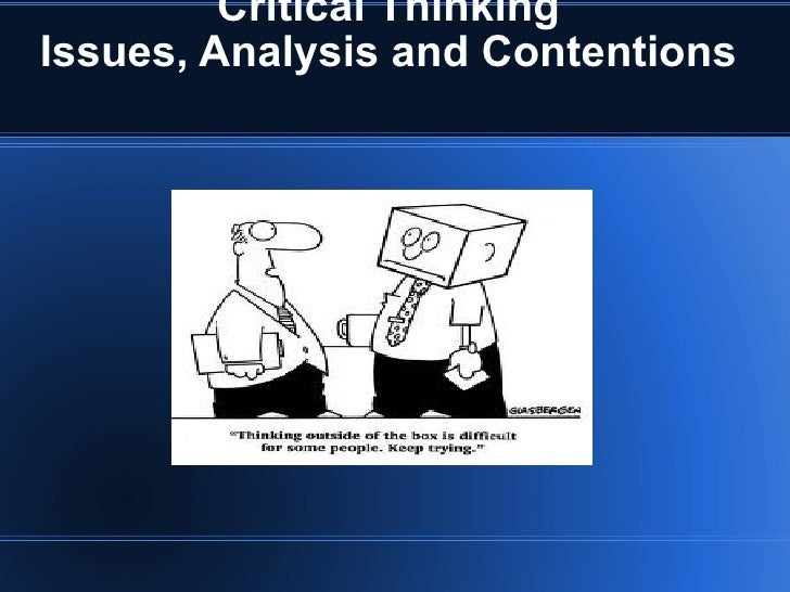 Critical thinking analysis, issues & contentions