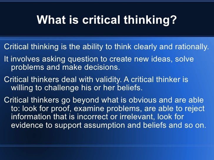 critical thinking in psychology involves Critical thinking is the use of cognitive skills or strategies that increase the probability of a desirable outcome although much of the theory and research in.