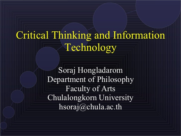 information on critical thinking Thinking critically, analysing and evaluating the information that you find during your research is an important part of this thinking critically.