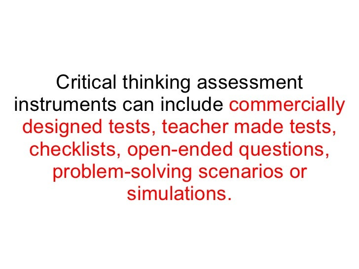 critical thinking survey instruments Fostering and assessing students' creative and critical thinking skills in through a rubric and a data collection based on the same survey instruments.