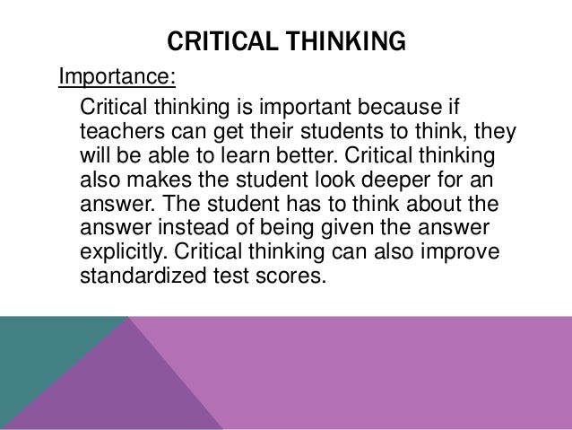 importance of critical thinking in organizations A critical thinking system consists of procedures that foster the proper application judgment to organizational issues such thinking needs to be made an expected.