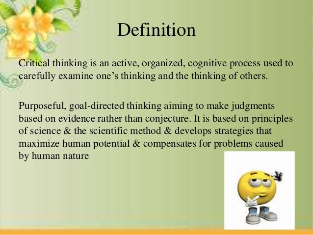 elaborate the meaning of critical thinking Critical thinking it does not necessarily mean that constructing an argument against an idea the arguments the principles of critical were thinking of.