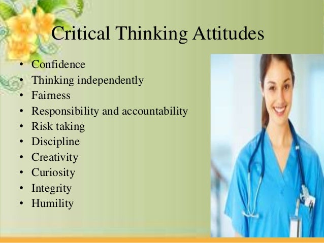 critical thinking nursing assessment Critical thinking can seem like such an abstract term that you don't practically use however, this could not be farther from the truth critical thinking is frequently used in nursing let me give you a few examples from my career in which critical thinking helped me take better care of my patient the truth is, that.