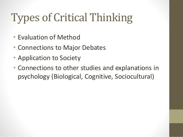 types of critical thinking in psychology I consider myself a person with reasonable intelligence in my job, i require a lot of critical thinking i am good at think laterally, but sometimes i feel i missed important critical evaluations.