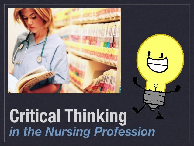 critical thinking in nursing education ppt Concept maps critical thinking nursing education millennial students  of  concept mapping as a teaching tool over standard lecture of power-point slides.