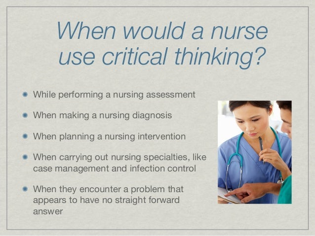study of critical thinking skills in nursing students and nurses in japan Critical thinking to achieve positive health outcomes: nursing case 1 use of critical thinking to achieve student survival skills: study skills for nurses.