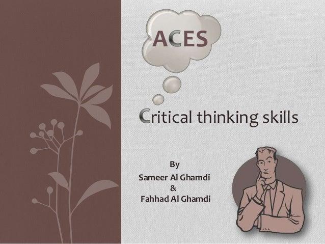 A ES  ritical thinking skills       BySameer Al Ghamdi       &Fahhad Al Ghamdi