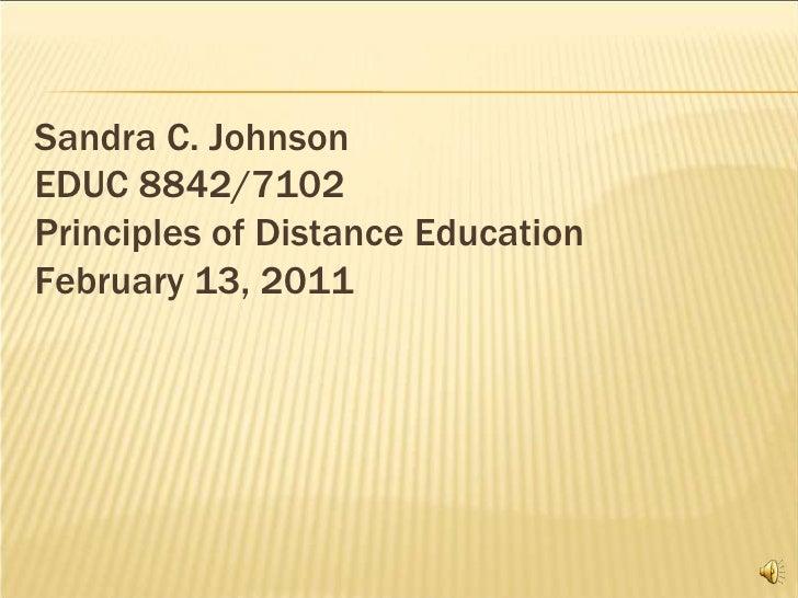 Sandra C. JohnsonEDUC 8842/7102Principles of Distance EducationFebruary 13, 2011<br />
