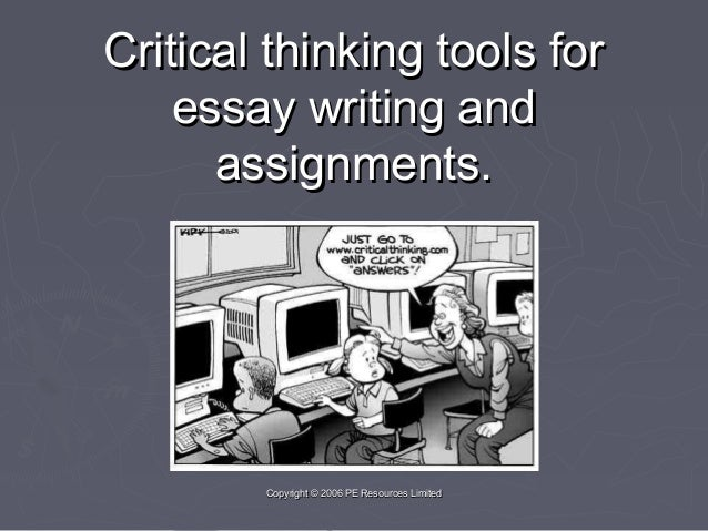 Copyright © 2006 PE Resources LimitedCopyright © 2006 PE Resources Limited Critical thinking tools forCritical thinking to...