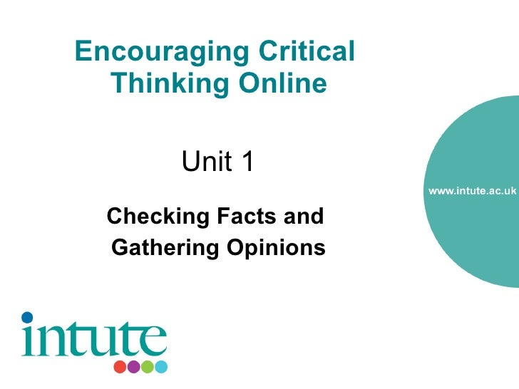 Encouraging Critical   Thinking Online          Unit 1   Checking Facts and   Gathering Opinions