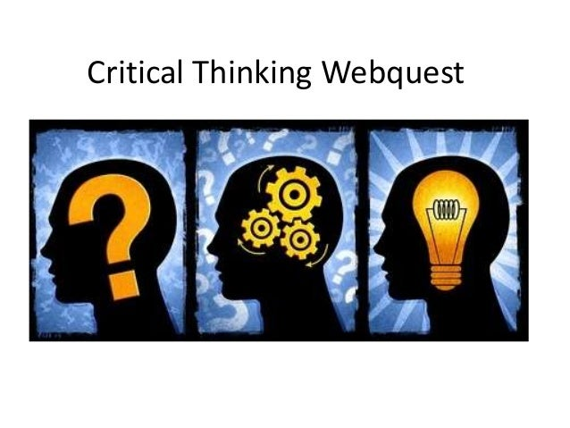 critical thinking webquest Title: integrating webquest into chemistry classroom teaching to promote students' critical thinking the california critical thinking disposition inventory.