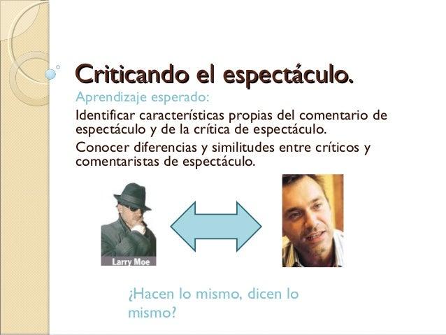 Criticando el espectáculo.Criticando el espectáculo. Aprendizaje esperado: Identificar características propias del comenta...