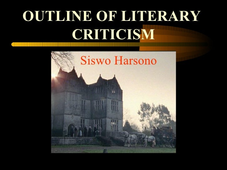 OUTLINE OF LITERARY   CRITICISM Siswo Harsono