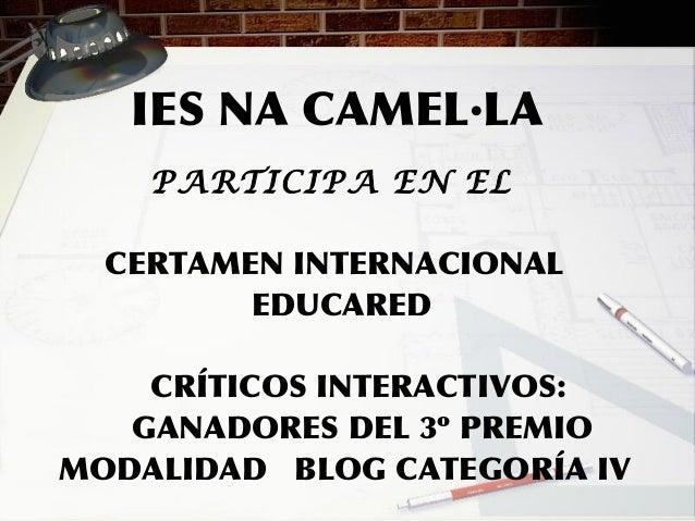 IES NA CAMEL·LA PARTICIPA EN EL CERTAMEN INTERNACIONAL EDUCARED CRÍTICOS INTERACTIVOS: GANADORES DEL 3º PREMIO MODALIDAD B...