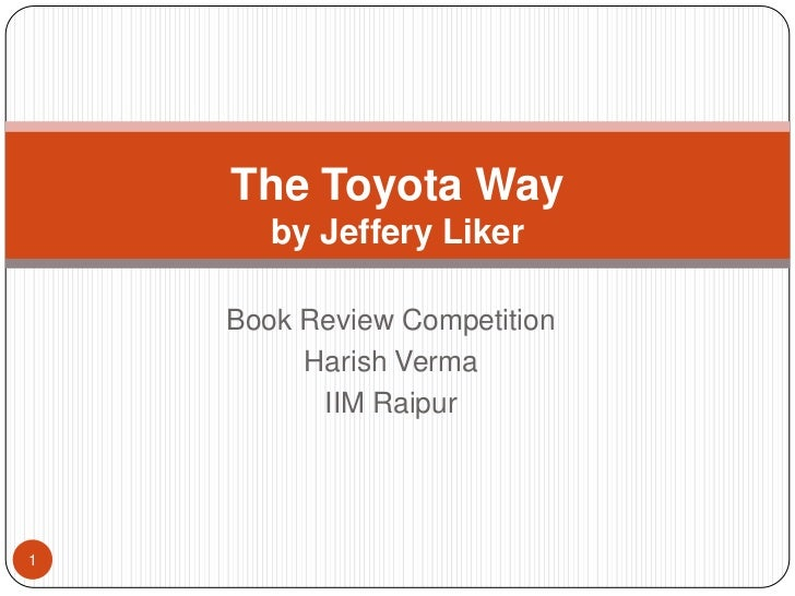 The Toyota Way       by Jeffery Liker    Book Review Competition         Harish Verma          IIM Raipur1