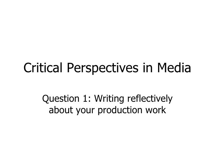 Critical Perspectives in Media Question 1: Writing reflectively about your production work