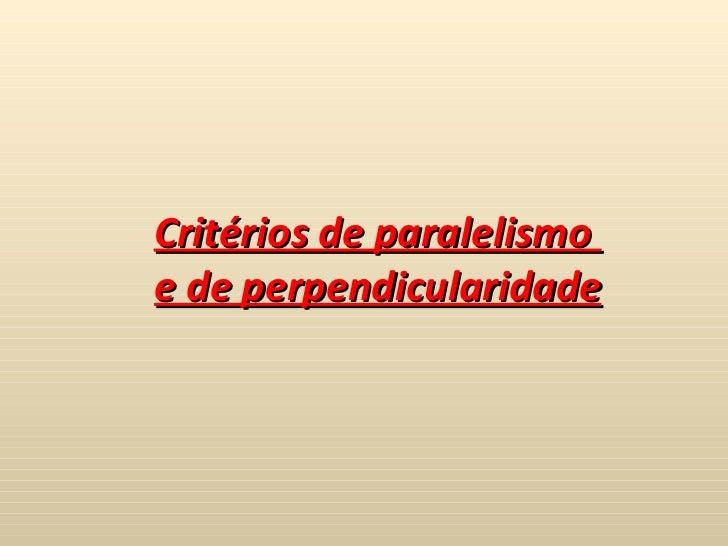 Critérios de paralelismo  e de perpendicularidade