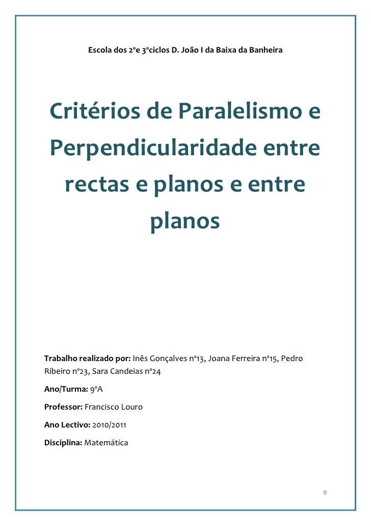 Escola dos 2ºe 3ºciclos D. João I da Baixa da Banheira Critérios de Paralelismo e Perpendicularidade entre  rectas e plano...
