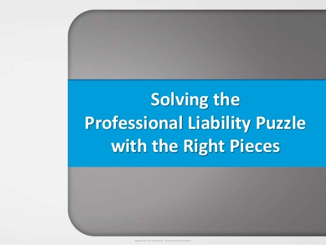 Sedgwick © 2013 Confidential – Do not disclose or distribute.Solving theProfessional Liability Puzzlewith the Right Pieces