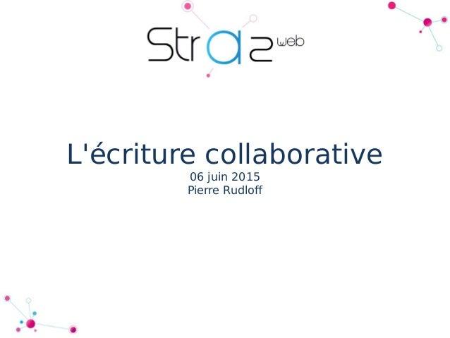L'écriture collaborative 06 juin 2015 Pierre Rudlof