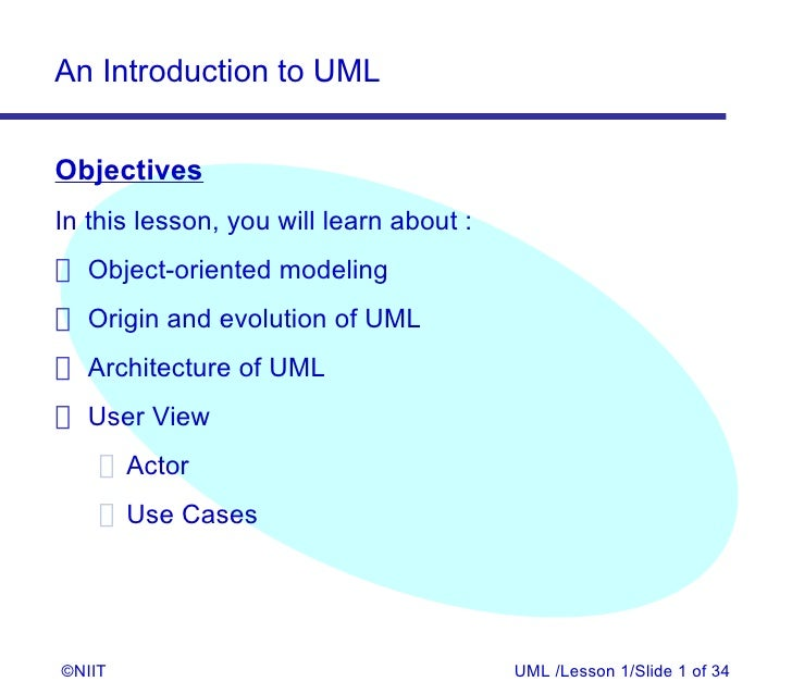 An Introduction to UMLObjectivesIn this lesson, you will learn about : Object-oriented modeling Origin and evolution of UM...