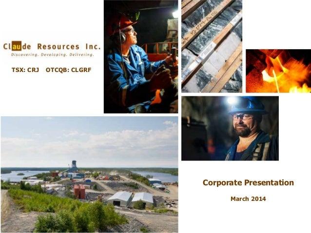 TSX: CRJ  OTCQB: CLGRF  Corporate Presentation March 2014