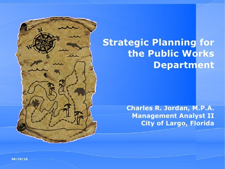 Strategic Planning for the Public Works Department Charles R. Jordan, M.P.A. Management Analyst II City of Largo, Florida
