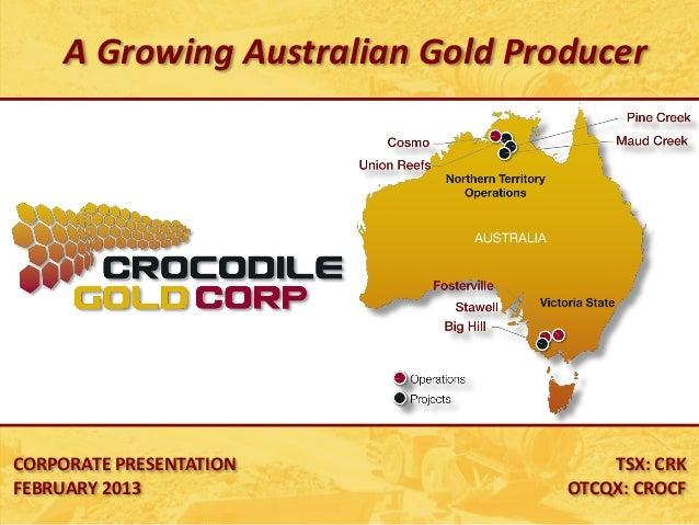 A Growing Australian Gold ProducerCORPORATE PRESENTATION                TSX: CRKFEBRUARY 2013                     OTCQX: C...