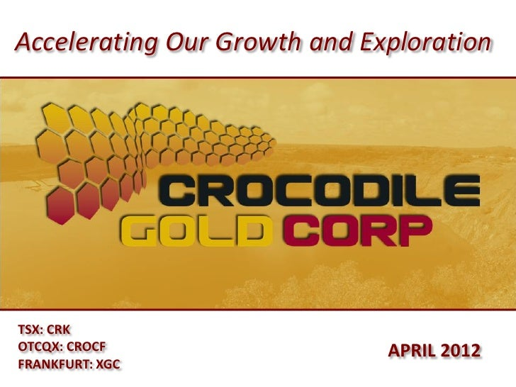 Accelerating Our Growth and ExplorationTSX: CRKOTCQX: CROCF                  APRIL 2012FRANKFURT: XGC
