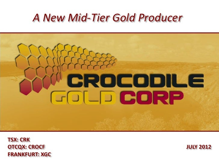 A New Mid-Tier Gold ProducerTSX: CRKOTCQX: CROCF                           JULY 2012FRANKFURT: XGC