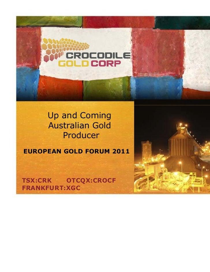 Up and Coming     Australian Gold        ProducerEUROPEAN GOLD FORUM 2011TSX:CRK   OTCQX:CROCFFRANKFURT:XGC