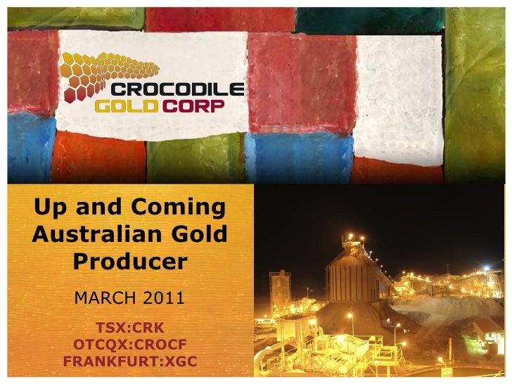 Up and ComingAustralian Gold   Producer  JANUARY 2011     TSX:CRK   OTCQX:CROCF  FRANKFURT:XGC