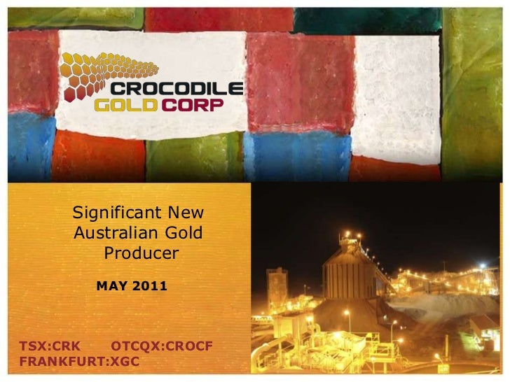 Significant NewAustralian Gold Producer<br />May 2011<br />TSX:CRK       OTCQX:CROCF <br />FRANKFURT:XGC<br />