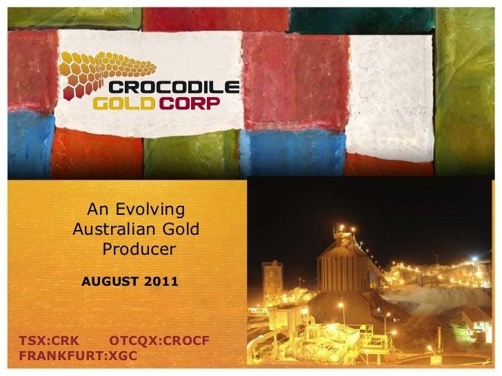An Evolving     Australian Gold        Producer      AUGUST 2011TSX:CRK   OTCQX:CROCFFRANKFURT:XGC
