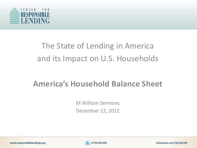 The State of Lending in America and its Impact on U.S. HouseholdsAmerica's Household Balance Sheet           M William Ser...