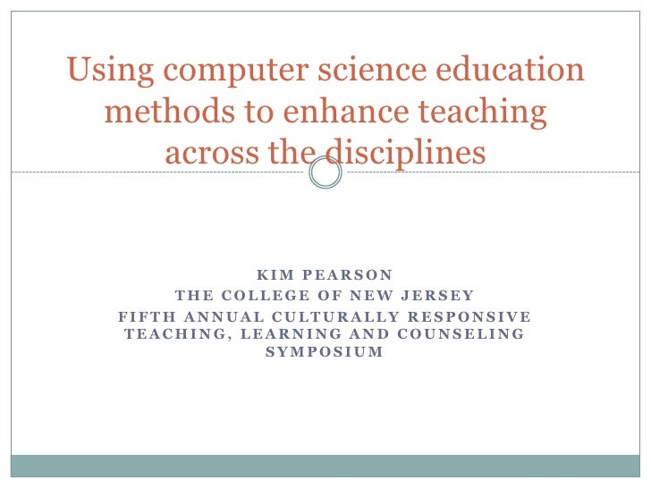 Using computer science education methods to enhance teaching across the disciplines<br />Kim Pearson<br />The College of N...