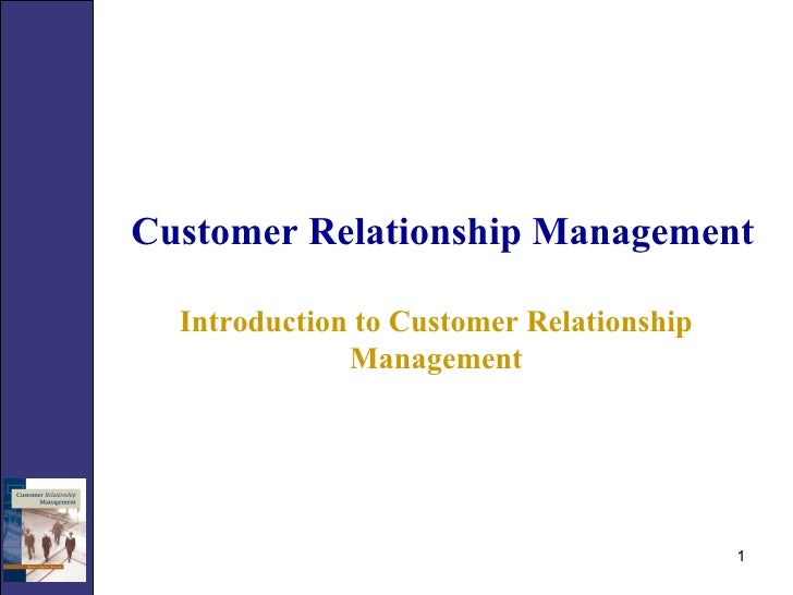 Customer Relationship Management Introduction to Customer Relationship Management