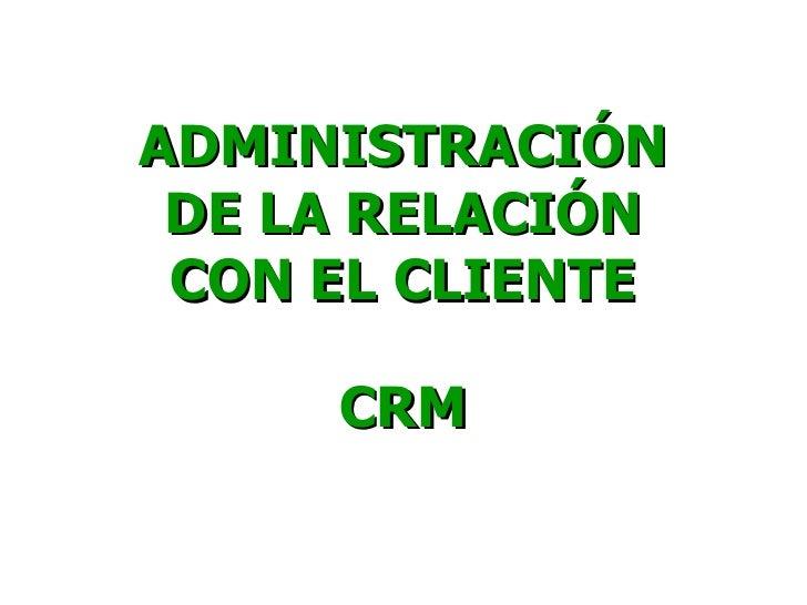 CRM-ADMINISTRACIÓN DE LA RELACIÓN CON EL CLIENTE