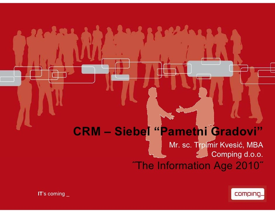 "CRM – Siebel ""Pametni Gradovi""                                 Mr. sc. Trpimir Kvesić, MBA                                ..."