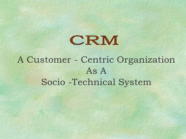CRM <ul><ul><ul><ul><ul><li>A Customer - Centric Organization </li></ul></ul></ul></ul></ul><ul><ul><ul><ul><ul><li>As A <...