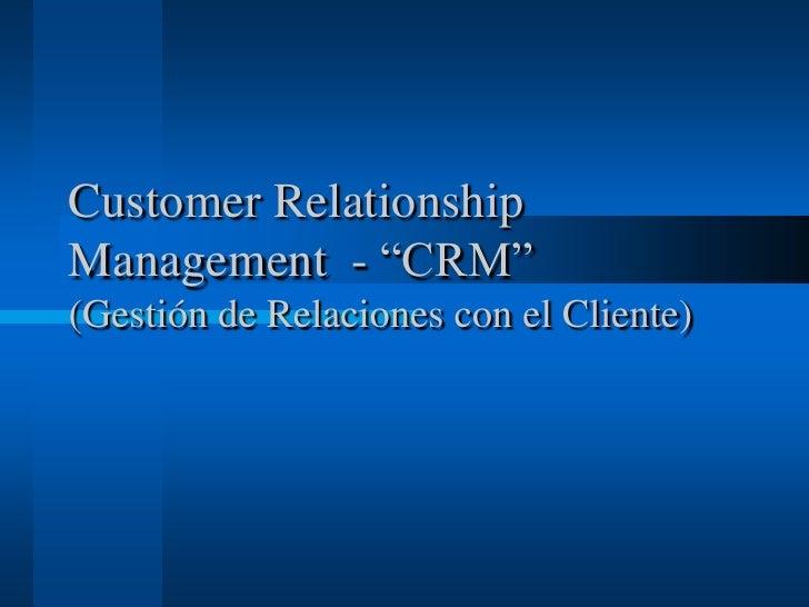 """Customer Relationship Management  - """"CRM""""(Gestión de Relaciones con el Cliente)<br />"""
