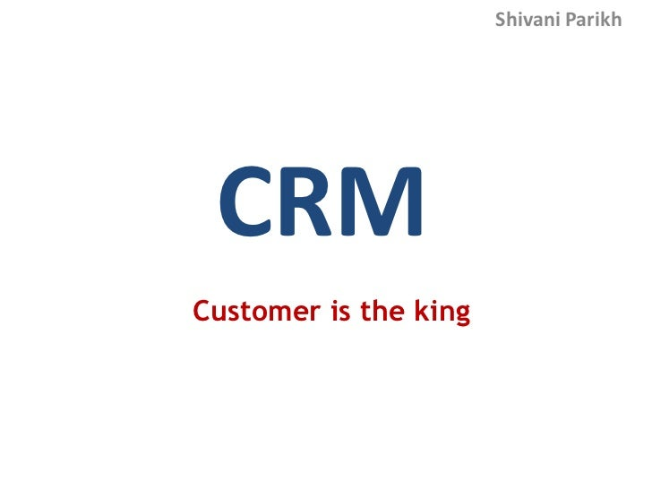 Shivani Parikh CRMCustomer is the king