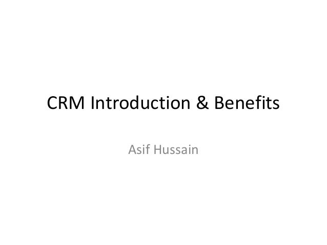 CRM Introduction & Benefits Asif Hussain