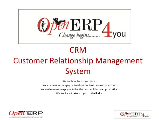 CRM Customer Relationship Management System We are here to see you grow. We are here to change you to adopt the best busin...