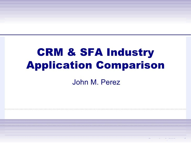 CRM & SFA Industry Application Comparison John M. Perez